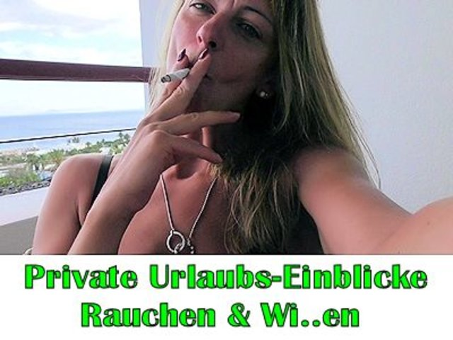 Private Urlaubseinblicke I Rauchen & Wixxen