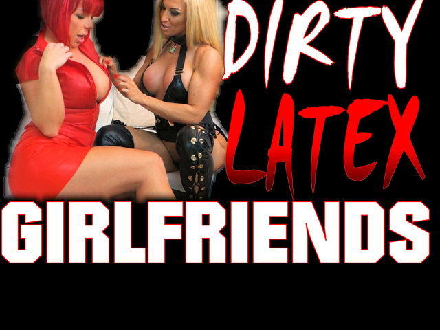 Dirty Latex Girlfriends